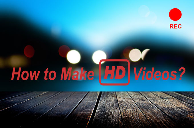 how to make hd videos